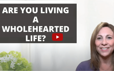 Are You Living A Wholehearted Life?