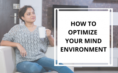 How To Optimize Your Mind Environment