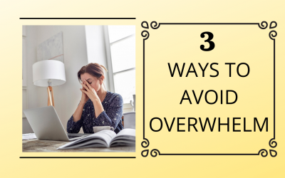 3 Ways to Avoid Overwhelm