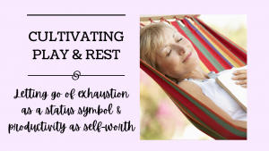 Cultivating Play and Rest